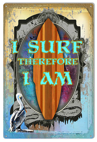 "Reproduction I Surf Therefore I Am Metal  Sign by Phil Hamilton 12""x18"""