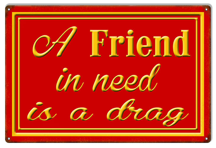 A Friend In Need Reproduction Funny Warning Metal  Sign 12″x18″