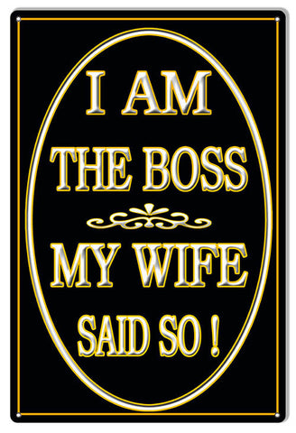 I Am The Boss My Wife Said So Nostalgic Metal  Sign 12″x18″