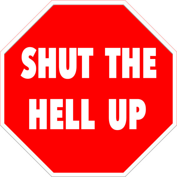 "Shut The Hell Up Laser Cut Metal Sign 8"" x 8"""