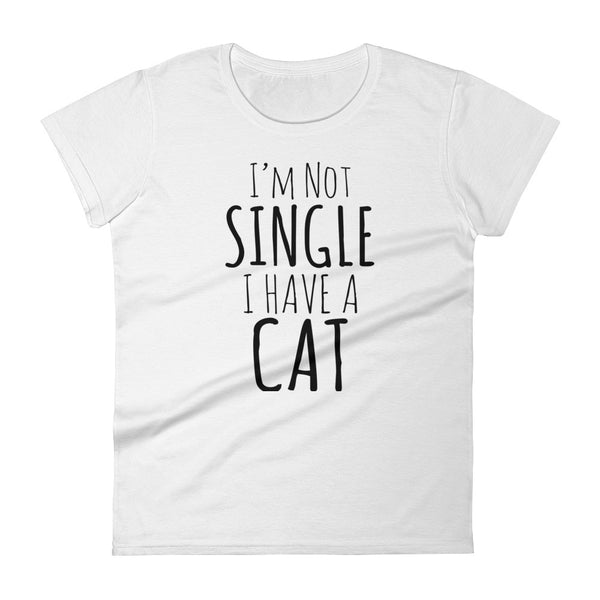 Not Single Have Cat -  Women's T-Shirt -  Funny Cats Tee (light colors)