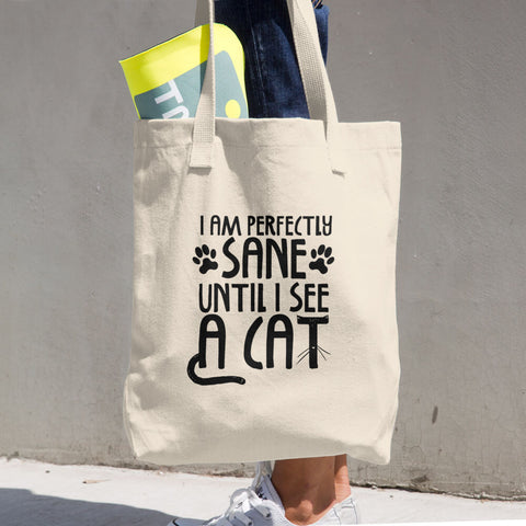 I Am Sane Until -  Cat Tote Bag -  Funny Cats