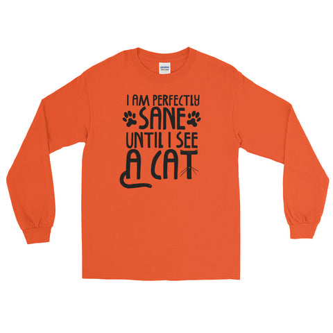 I Am Sane Until -  Cat Long Sleeve T-Shirt -  Funny Cats Tee (light colors)