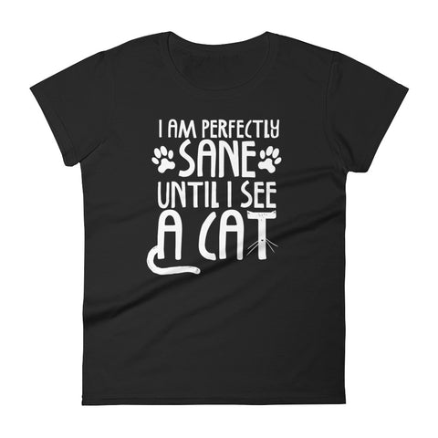 I Am Sane Until -  Cat Women's T-Shirt -  Funny Cats Tee (dark colors)