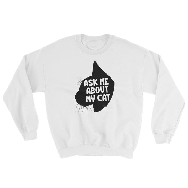 Ask Me About My Cat -  Crewneck Sweatshirt  -  Funny Cats