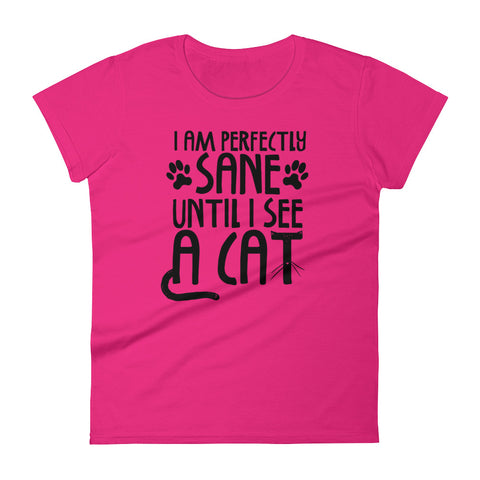I Am Sane Until -  Cat Women's T-Shirt -  Funny Cats Tee (light colors)