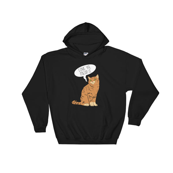 Love Ya Mean It -   Cat Hoodie -  Funny Cats