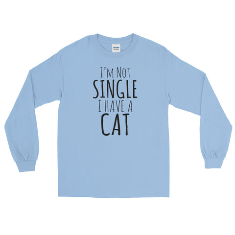 Not Single Have Cat -  Long Sleeve T-Shirt -  Funny Cats Tee (light colors)