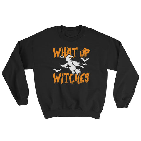 What Up Witches - Halloween Costumes Sweatshirt - Scary Funny