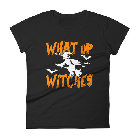 What Up Witches - Halloween Costumes Women's T-Shirt - Scary Funny Tee