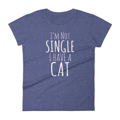 Not Single Have Cat -  Women's T-Shirt -  Funny Cats Tee (dark colors)