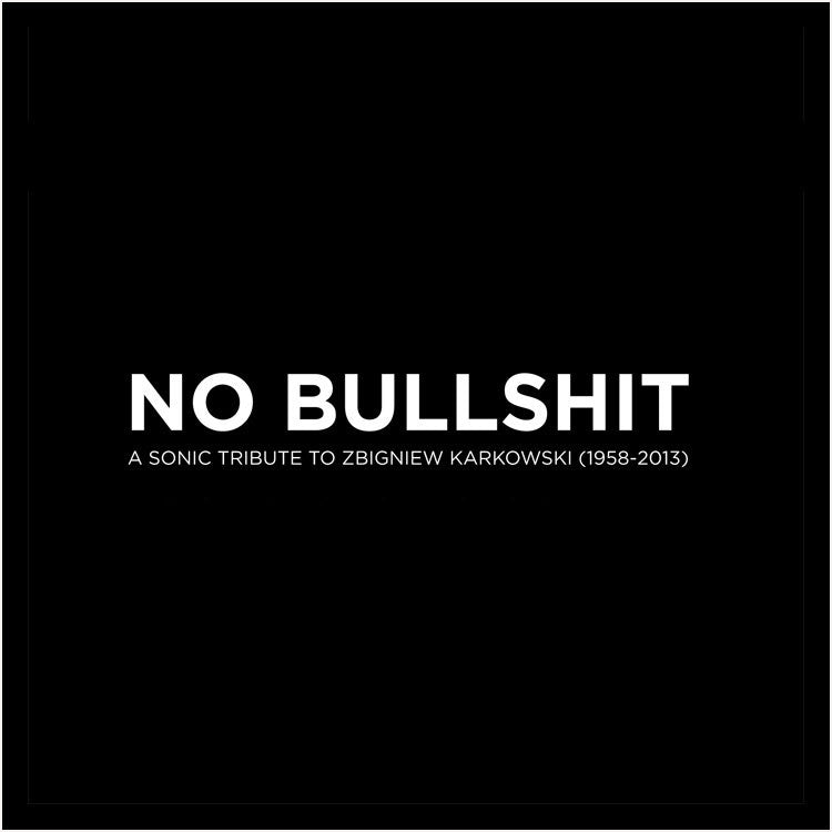 NO BULLSHIT - A Sonic Tribute to Zbigniew Karkowski (1958-2013) DVD audio