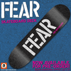 "FEAR ""THE SKATEBOARD"" SKATEBOARD DECK"