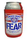 "FEAR ""MORE BEER"" CAN AND BOTTLE INSULATOR"