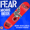 "FEAR ""MORE BEER"" SKATEBOARD DECK"