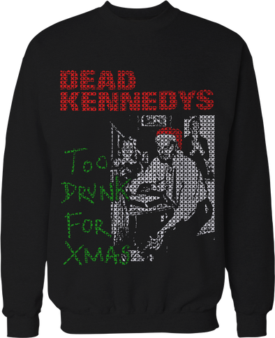 "DEAD KENNEDYS ""TOO DRUNK FOR X-MAS CHRISTMAS"" SWEATER"