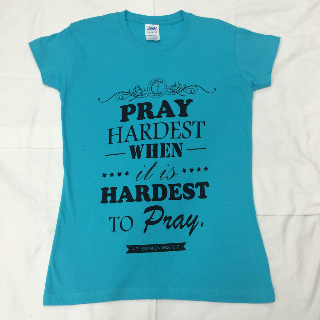 Christian Threadz 1 Thessalonians 5:17 pray hardest