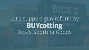 Stand up for gun reform. Let's <u>BUY</u>cott Dick's Sporting Goods!