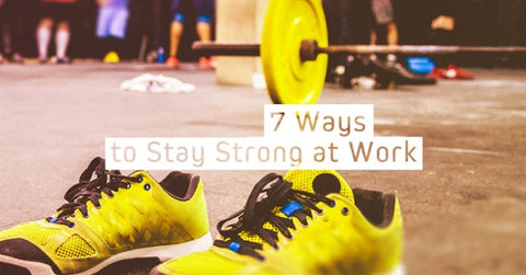 7 Ways To Stay Strong At Work