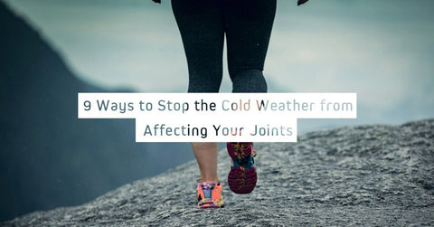 9 Ways Stop the Cold Weather from Affecting Your Joints