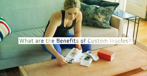 What Are The Benefits Of Custom Insoles?