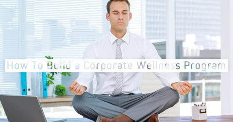 How to Build A Corporate Wellness program