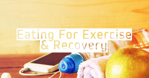 How to Eat for Exercise and Recovery