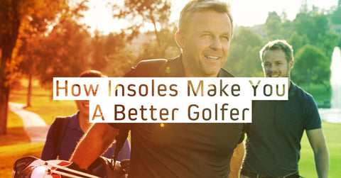 How Custom Insoles Can Help Your Golf Game