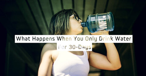What Happens When You Only Drink Water For 30-Days