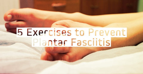 Cure & Prevent Plantar Fasciitis With These 5 Exercises