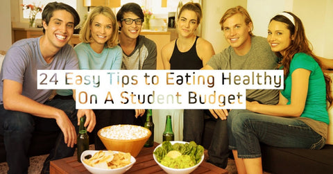 24 Easy Tips To Eat Healthy On A Student Budget