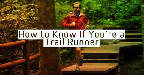 How To Know If You're A Trail Runner