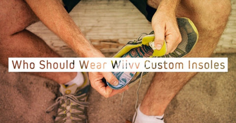 Who Should Wear Wiivv Custom Orthotics