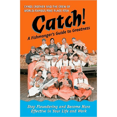 Catch! A Fishmonger's Guide to Greatness