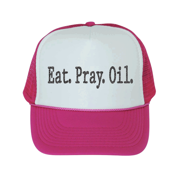 Eat. Pray. Oil. - Trucker Hat (2 colors)