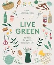 Live Green : 52 steps for a more sustainable life (Jen Chillingworth)