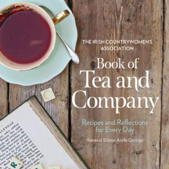 Book of Tea and Company A collection of recipes from The Irish Country Women's Association Edited by Aoife Carrigy