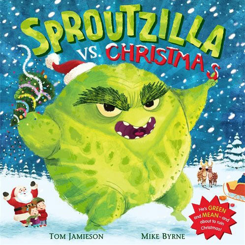 Sproutzilla Versus Christmas by Tom Jamieson (Author) and Mike Byrne  (Illustrator)