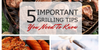 5 IMPORTANT GRILLING TIPS YOU NEED TO KNOW!