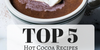 Top 5 Hot Cocoa Recipes
