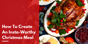How to Create an Insta-Worthy Christmas Meal