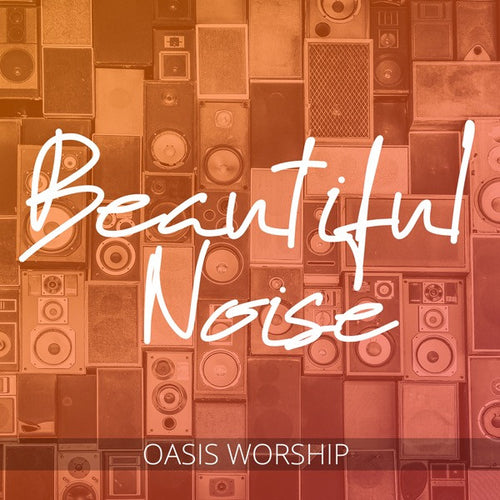 Oasis Worship: Beautiful Noise [CD]