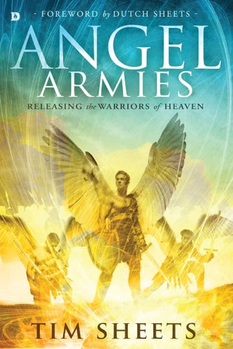 Angel Armies: Releasing the Warriors of Heaven [Book]