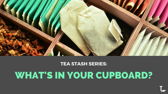 Tea Stash Series: What's in your cupboard?