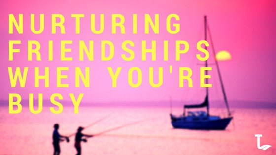 Nurturing Relationships When You're Busy