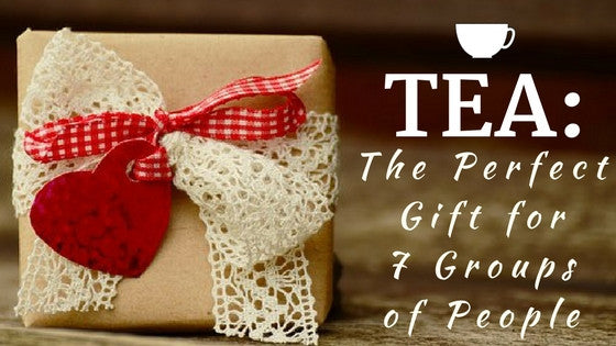 Tea: The Perfect Gift For 7 Types of People