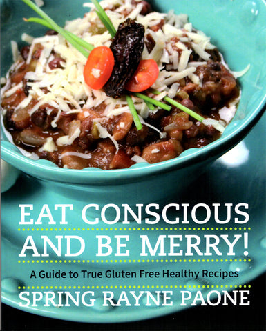 Eat Conscious and Be Merry! A Guide to True Gluten Free Healthy Recipes - NOW AVAILABLE!!