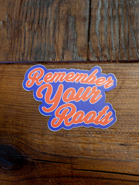 Remember your Roots Sticker