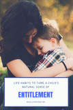 Life Habits to Tame a Child's Natural Sense of Entitlement