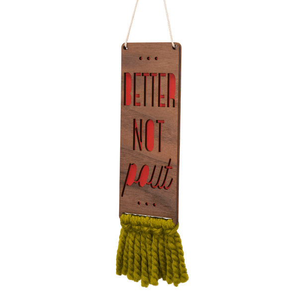 walnut & wool sign - better not pout - Tree by Kerri Lee